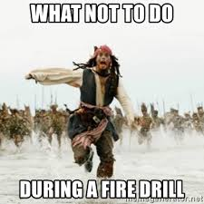 Fire Drill Meme - what not to do during a fire drill jack sparrow running meme