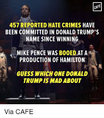 Memes Cafe - cafe 457 reported hate crimes have been committed in donald trump s