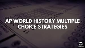 ap world history multiple choice strategies albert io
