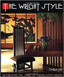 Frank Lloyd Wright Style The Wright Style Re Creating The Spirit Of Frank Lloyd Wright