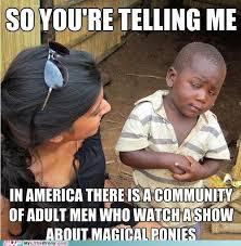 Bronies Meme - image 340071 bronies know your meme