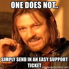 Easy Meme Generator - one does not simply send in an easy support ticket one does
