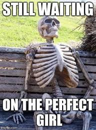 Perfect Girl Meme - waiting skeleton meme imgflip