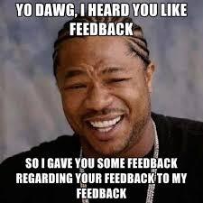 Create A Meme Picture - yo dawg i heard you like feedback so i gave you some feedback