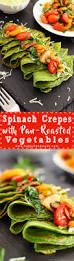 Roasted Vegetable Recipes by Spinach Crepes With Pan Roasted Vegetables Happyfoods Tube
