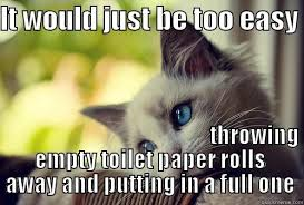 Paper Throwing Meme - empty toilet paper rolls on the toilet quickmeme