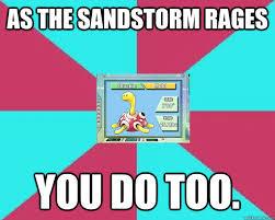 Sandstorm Meme - as the sandstorm rages you do too sandstorm trolling in pokemon