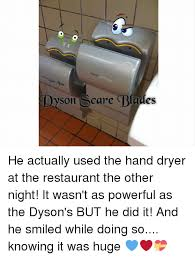 Dyson Airblade Meme - 25 best memes about hand dryer hand dryer memes