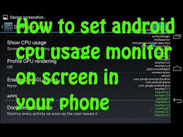 android cpu usage how to set android cpu usage monitor on screen in your phone