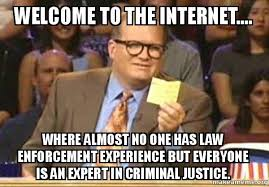 Law Enforcement Memes - welcome to the internet where almost no one has law