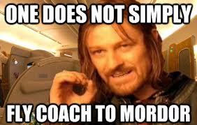 one does not simply fly coach to mordor one does not simply walk