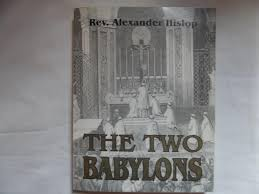 hislop two babylons the two babylons or the papal worship proved to be the worship of