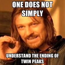 Twin Peaks Meme - one does not simply understand the ending of twin peaks create meme