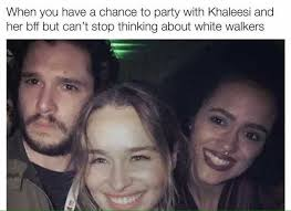 White Walker Meme - dopl3r com memes when you have a chance to party with khaleesi