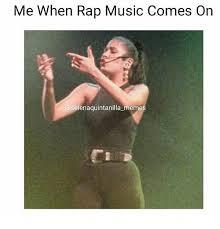 Rap Music Meme - me when rap music comes on meme on me me