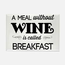 a meal without wine is called breakfast a meal without wine is called breakfast gifts merchandise a