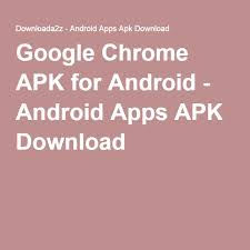 chrome for android apk chrome apk for android android apps apk