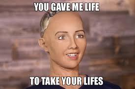 I Robot Meme - sophia the mad robot memes
