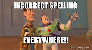 Spelling Meme - incorrect spelling everywhere buzz and woody toy story meme