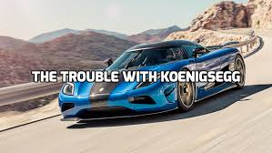 koenigsegg highway the trouble with koenigsegg drivetribe