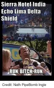 Run Bitch Run Meme - sierra hotel india echo lima delta shield run bitch run credit nath