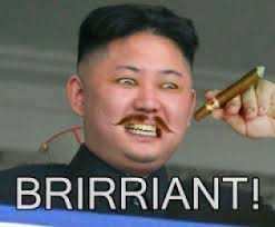Funny Meme Saying - brirriant kim jong un saying brilliant funny meme commentphotos