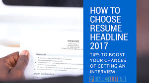 The Best Resume by How To Choose The Best Resume Headline 2017 Resume Title