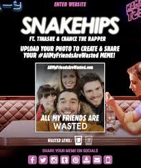 Upload Meme - snakehips allmyfriendsarewasted meme generator metablocks