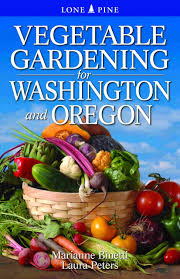 Gifts For Vegetable Gardeners by Vegetable Gardening For Washington U0026 Oregon Marianne Binetti