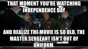 Independence Day Movie Meme - that moment you re watching independence day and realize the movie