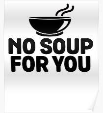No Soup For You Meme - no soup for you posters redbubble