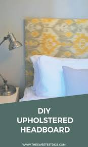 Diy Fabric Headboard by The Easy Way To Make An Upholstered Diy Headboard The Sweetest Digs