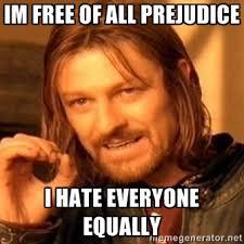 I Hate Everyone Meme - prejudiced memes image memes at relatably com