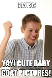 Goatse Meme - goatse yay cute baby goat pictures first time internet kid