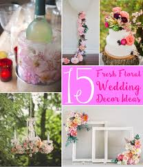 15 floral wedding decor ideas scrap shoppe