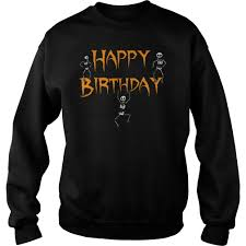Happy Birthday Halloween Pictures Happy Birthday Halloween Shirt Guy Tee Ladie Tee Sweater