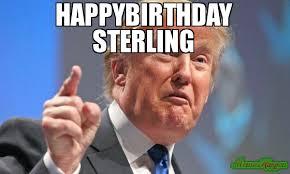 Sterling Meme - happybirthday sterling meme donald trump 77566 memeshappen