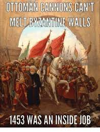 Byzantine Ottoman Ottoman Cannons Cant Melt Byzantine Walls 1453 Was An Inside