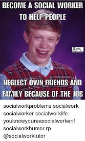 Social Worker Meme - become a social worker to help people social work tutor neglect