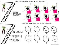 Psy Meme - what it s like going to a psy concert weknowmemes