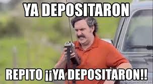 Pablo Escobar Meme - ya depositaron repito 癲癲ya depositaron pablo escobar gabiria