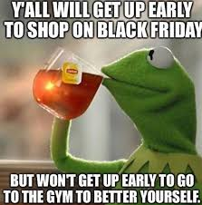 Black Friday Shopping Meme - treat your health like black friday ubuntu fitness