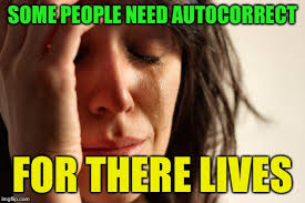 Autocorrect Meme - some people need autocorrect for there lives meme
