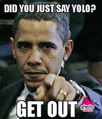 Yolo Meme - obama hates yolo ghetto red hot