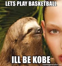 Kobe Rape Meme - lets play basketball ill be kobe the rape sloth meme generator