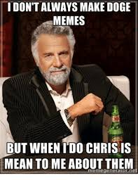 Make Doge Meme - idon t always make doge memes but when do chris is mean to me about