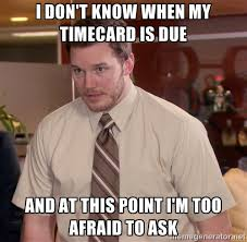 Timecard Meme - they always change when time cards are due during the holiday imgur