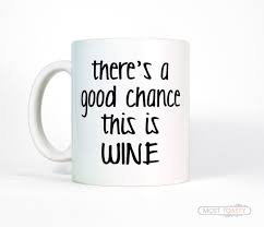 there u0027s a good chance this is wine funny coffee mug u2013 most toasty