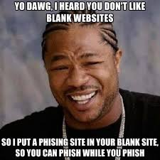 Phish Memes - yo dawg i heard you don t like blank websites so i put a phising