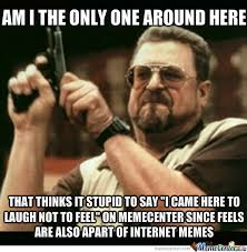 Memes Site - i know the site s dedicated to laughing but feels are also apart of